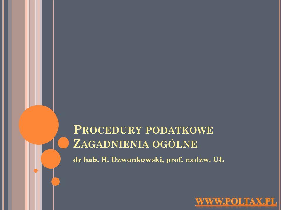 P ROCEDURY PODATKOWE Z AGADNIENIA OGÓLNE dr hab. H. Dzwonkowski, prof. nadzw. UŁ