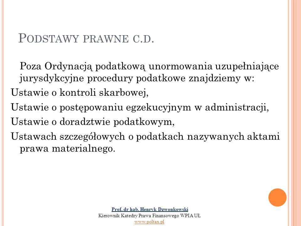 P ODSTAWY PRAWNE C. D. Poza Ordynacją podatkową unormowania uzupełniające jurysdykcyjne procedury podatkowe znajdziemy w: Ustawie o kontroli skarbowej
