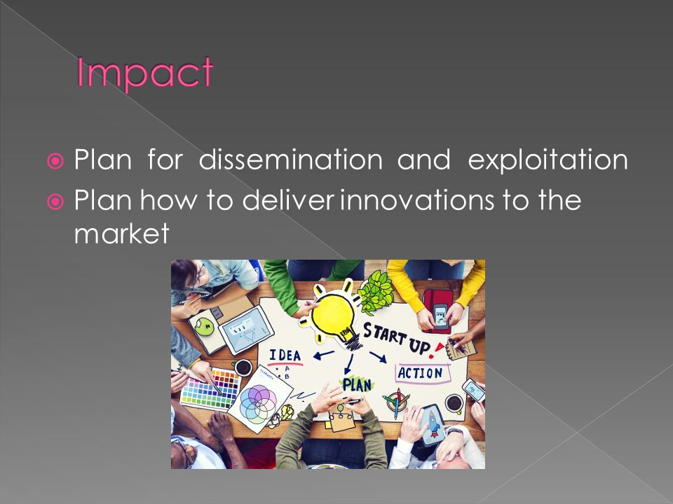  Plan for dissemination and exploitation  Plan how to deliver innovations to the market
