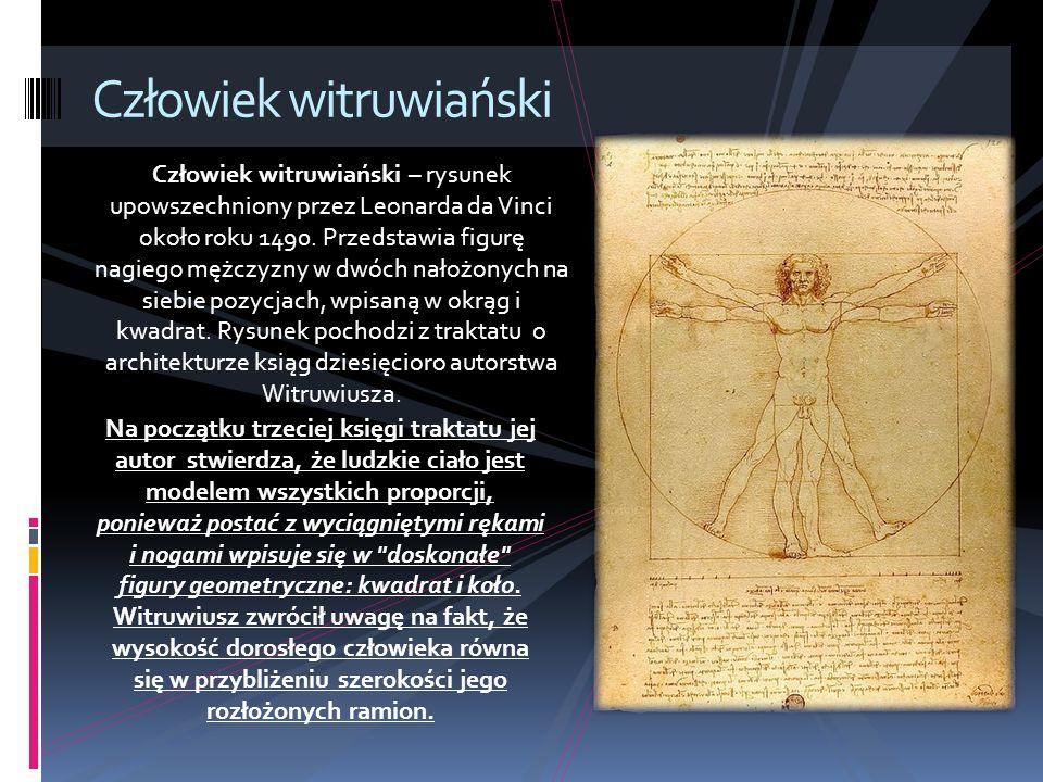 Człowiek witruwiański Człowiek witruwiański – rysunek upowszechniony przez Leonarda da Vinci około roku 1490.