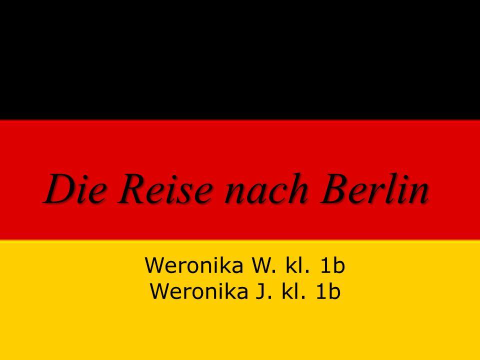 Die Reise nach Berlin Weronika W. kl. 1b Weronika J. kl. 1b