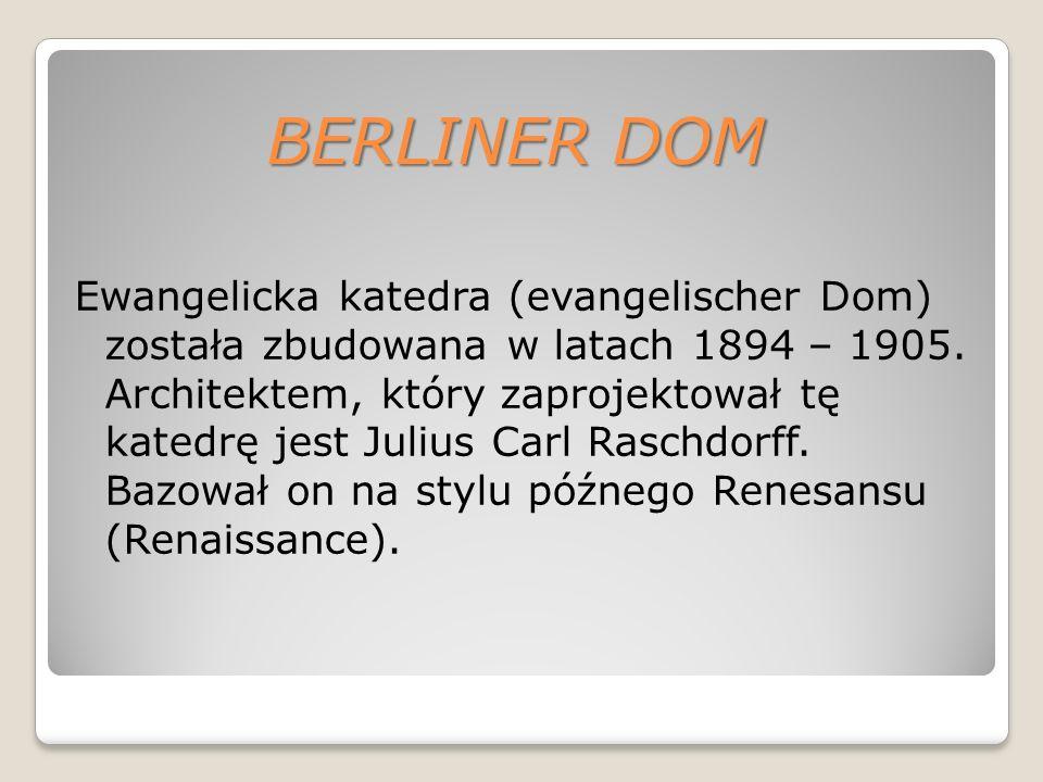 BERLINER DOM Ewangelicka katedra (evangelischer Dom) została zbudowana w latach 1894 – 1905.