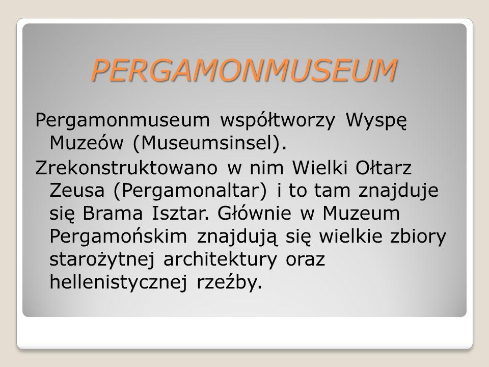 PERGAMONMUSEUM Pergamonmuseum współtworzy Wyspę Muzeów (Museumsinsel).