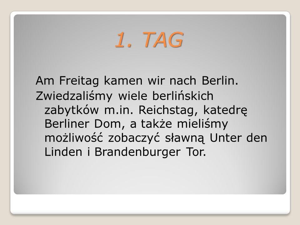1. TAG Am Freitag kamen wir nach Berlin. Zwiedzaliśmy wiele berlińskich zabytków m.in.