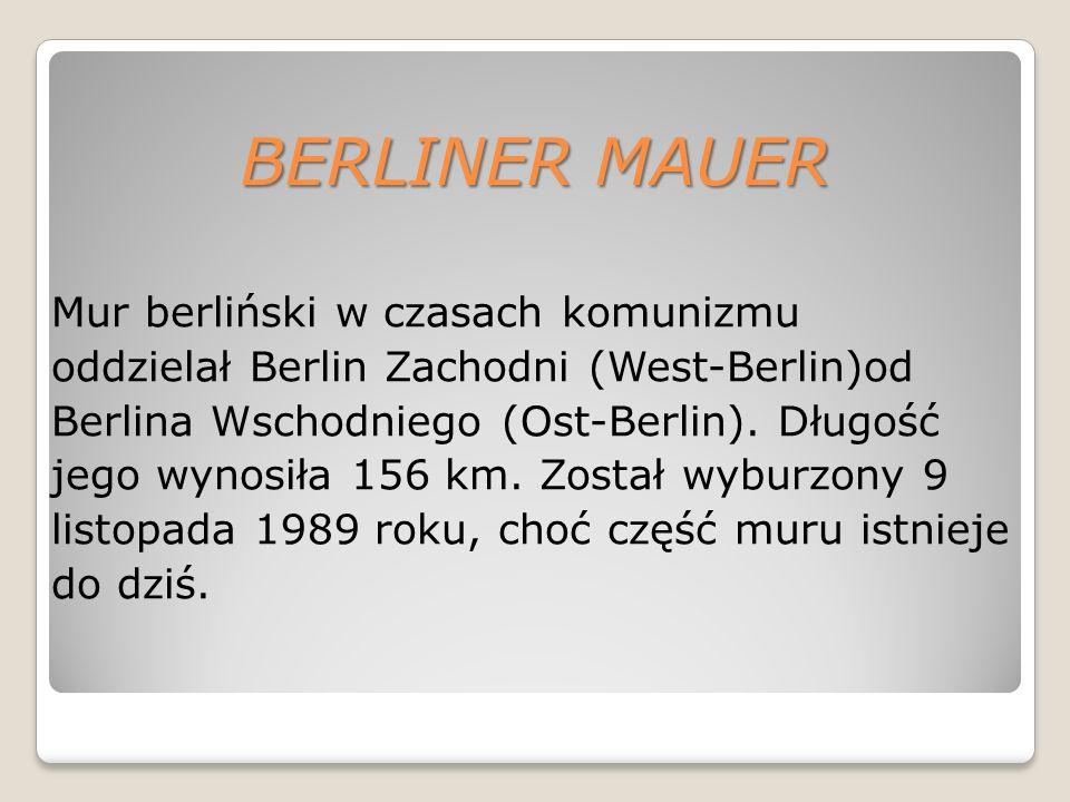 BERLINER MAUER Mur berliński w czasach komunizmu oddzielał Berlin Zachodni (West-Berlin)od Berlina Wschodniego (Ost-Berlin).