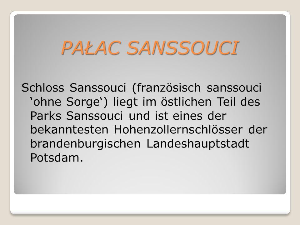 PAŁAC SANSSOUCI Schloss Sanssouci (französisch sanssouci 'ohne Sorge') liegt im östlichen Teil des Parks Sanssouci und ist eines der bekanntesten Hohenzollernschlösser der brandenburgischen Landeshauptstadt Potsdam.