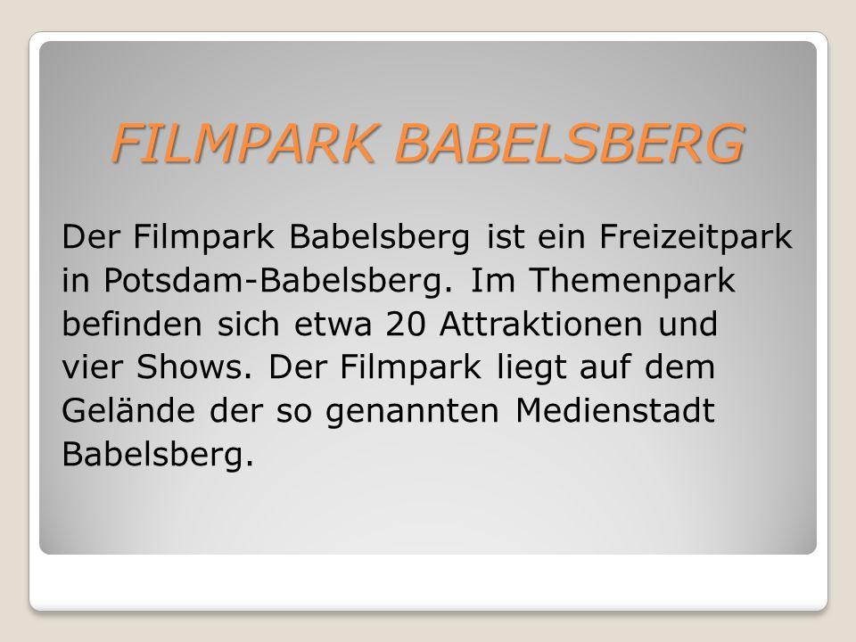 FILMPARK BABELSBERG Der Filmpark Babelsberg ist ein Freizeitpark in Potsdam-Babelsberg.