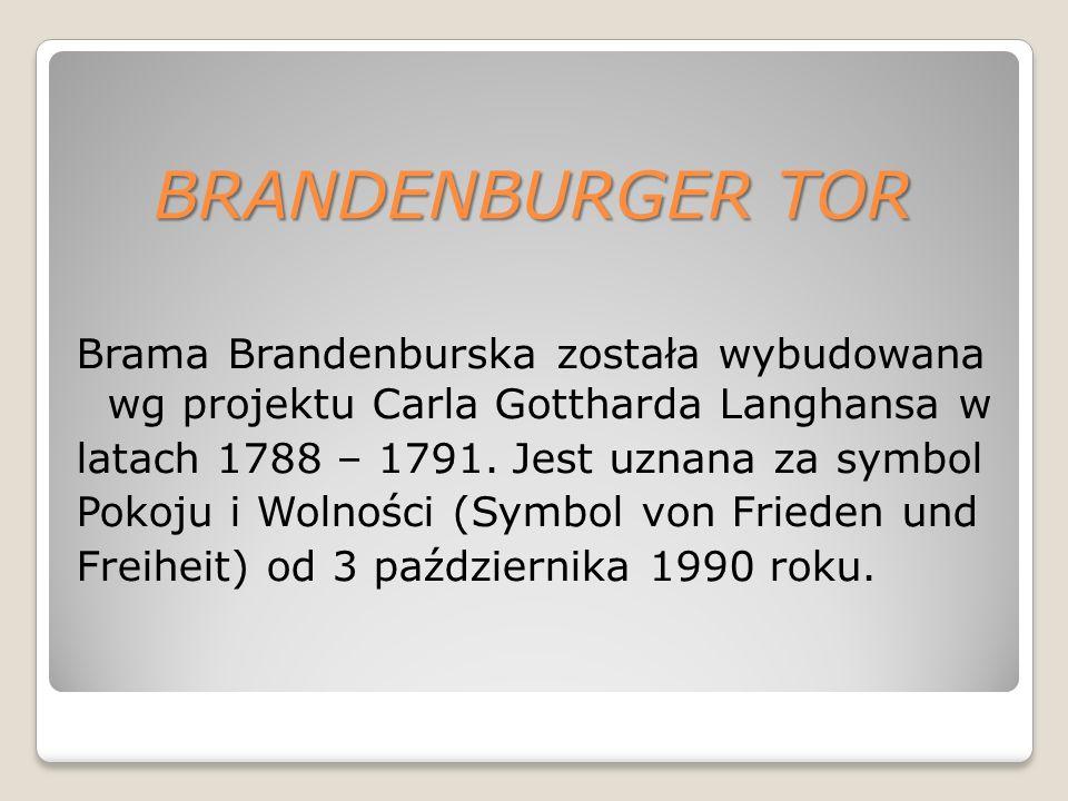 BRANDENBURGER TOR Brama Brandenburska została wybudowana wg projektu Carla Gottharda Langhansa w latach 1788 – 1791.