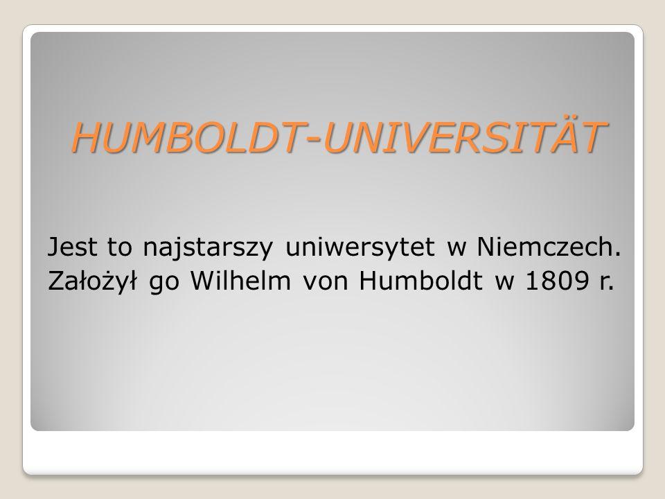 HUMBOLDT-UNIVERSITÄT HUMBOLDT-UNIVERSITÄT Jest to najstarszy uniwersytet w Niemczech.