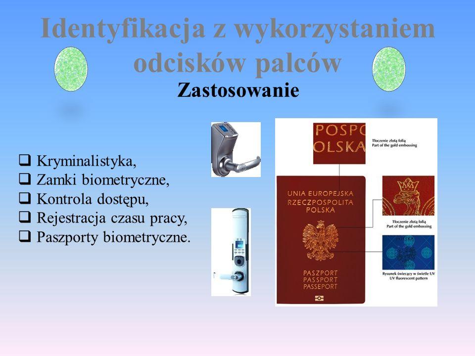 Identyfikacja z wykorzystaniem odcisków palców Zastosowanie  Kryminalistyka,  Zamki biometryczne,  Kontrola dostępu,  Rejestracja czasu pracy,  Paszporty biometryczne.