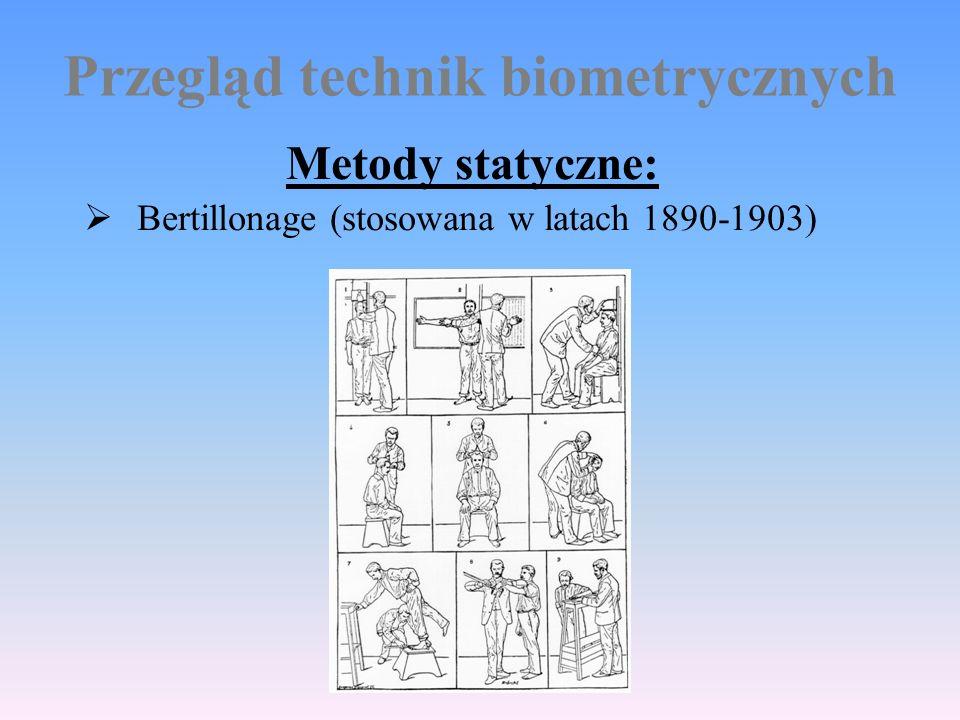 Przegląd technik biometrycznych Metody statyczne:  Bertillonage (stosowana w latach 1890-1903)