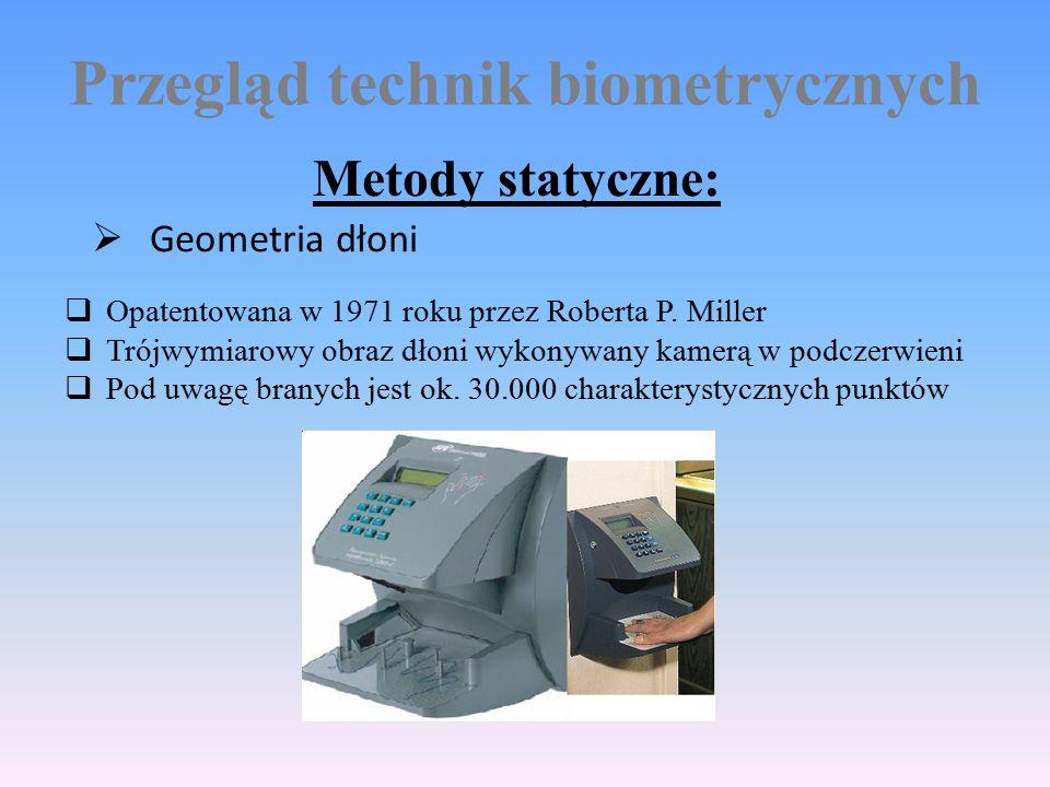 Przegląd technik biometrycznych Metody statyczne:  Geometria dłoni  Opatentowana w 1971 roku przez Roberta P.