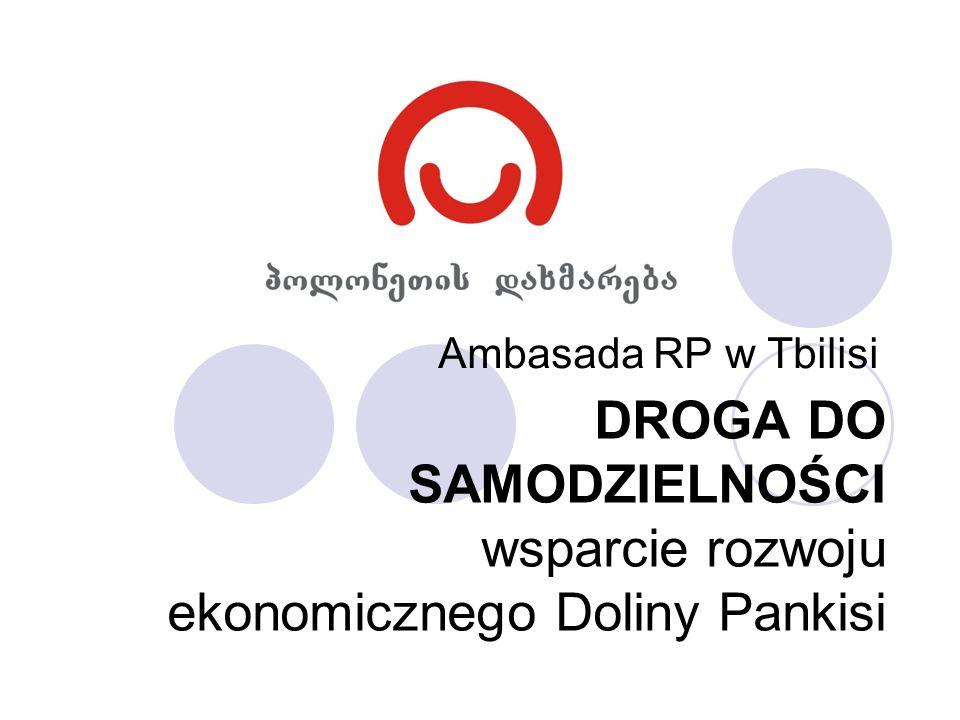 DROGA DO SAMODZIELNOŚCI wsparcie rozwoju ekonomicznego Doliny Pankisi Ambasada RP w Tbilisi