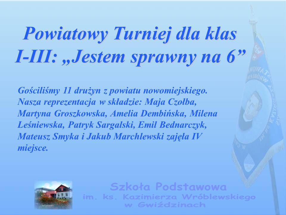 """Powiatowy Turniej dla klas I-III: """"Jestem sprawny na 6 Gościliśmy 11 drużyn z powiatu nowomiejskiego."""