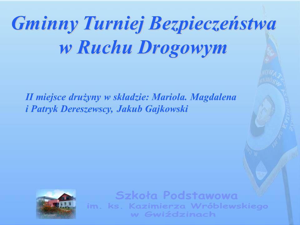 Gminny Turniej Bezpieczeństwa w Ruchu Drogowym II miejsce drużyny w składzie: Mariola.