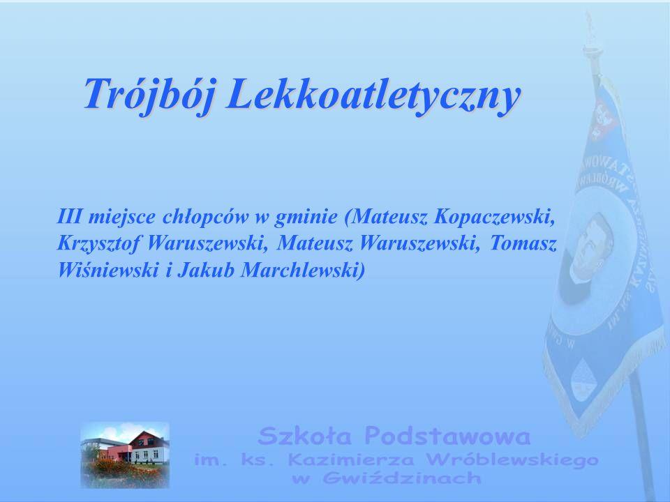 Trójbój Lekkoatletyczny III miejsce chłopców w gminie (Mateusz Kopaczewski, Krzysztof Waruszewski, Mateusz Waruszewski, Tomasz Wiśniewski i Jakub Marchlewski)