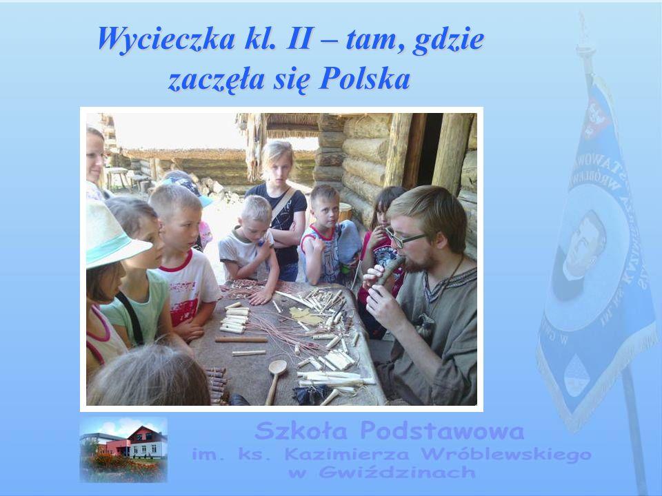 Wycieczka kl. II – tam, gdzie zaczęła się Polska