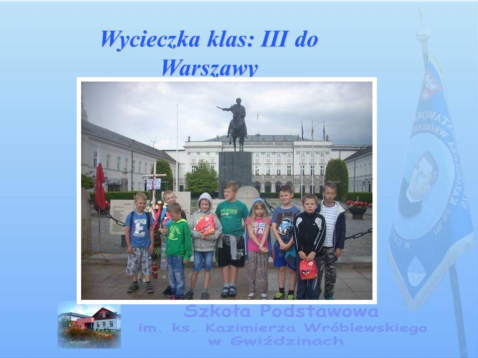 Wycieczka klas: III do Warszawy