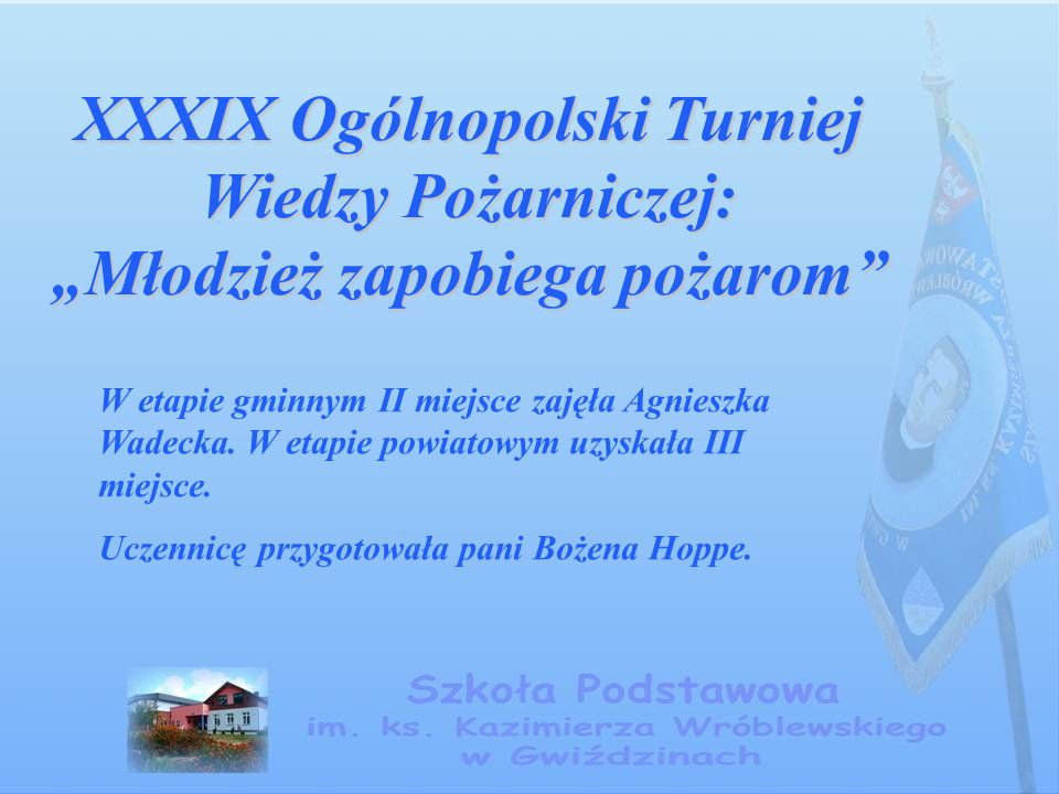 """XXXIX Ogólnopolski Turniej Wiedzy Pożarniczej: """"Młodzież zapobiega pożarom W etapie gminnym II miejsce zajęła Agnieszka Wadecka."""
