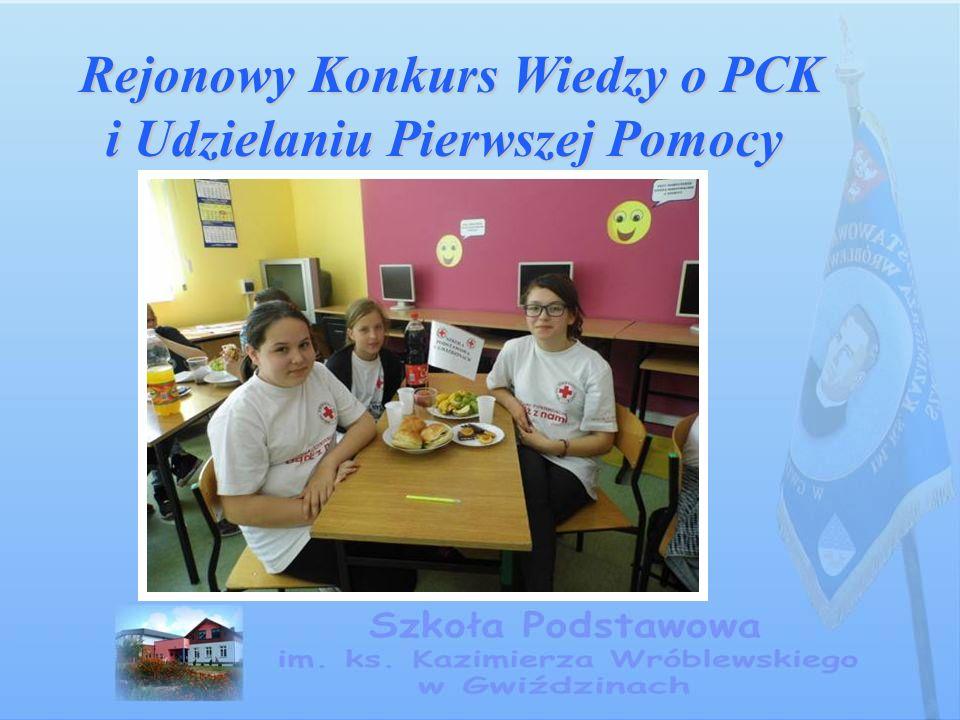 Rejonowy Konkurs Wiedzy o PCK i Udzielaniu Pierwszej Pomocy Rejonowy Konkurs Wiedzy o PCK i Udzielaniu Pierwszej Pomocy
