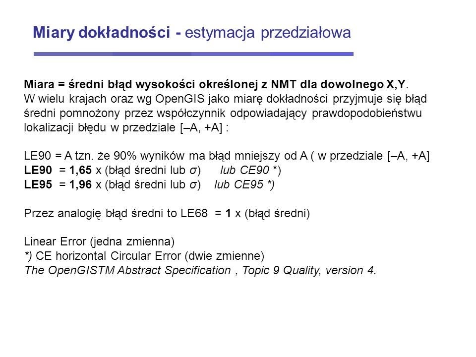 Miara = średni błąd wysokości określonej z NMT dla dowolnego X,Y. W wielu krajach oraz wg OpenGIS jako miarę dokładności przyjmuje się błąd średni pom