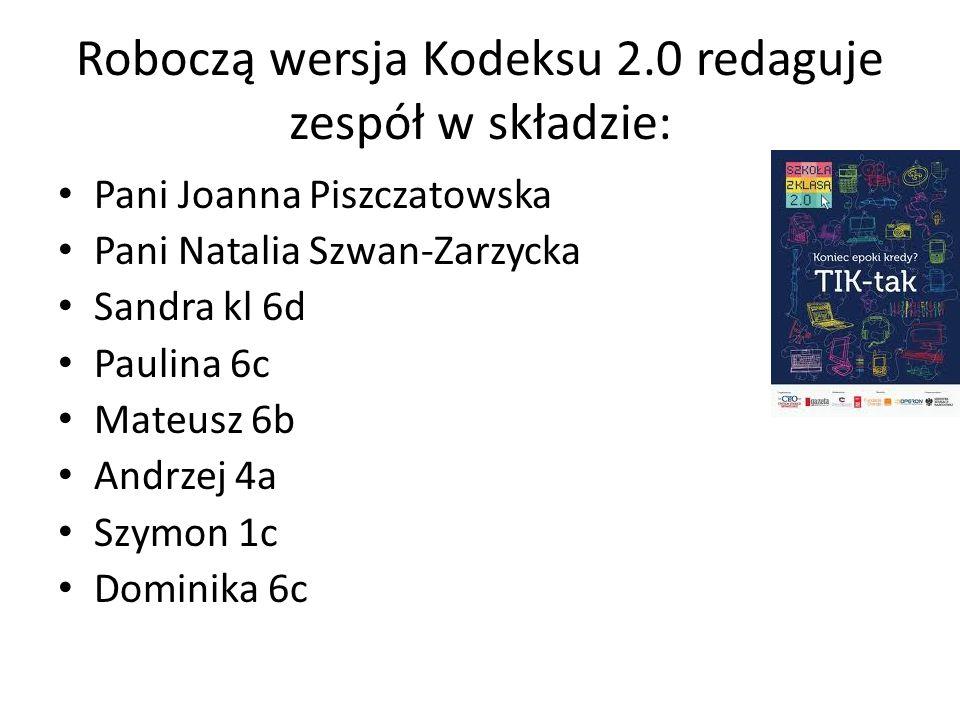Roboczą wersja Kodeksu 2.0 redaguje zespół w składzie: Pani Joanna Piszczatowska Pani Natalia Szwan-Zarzycka Sandra kl 6d Paulina 6c Mateusz 6b Andrze