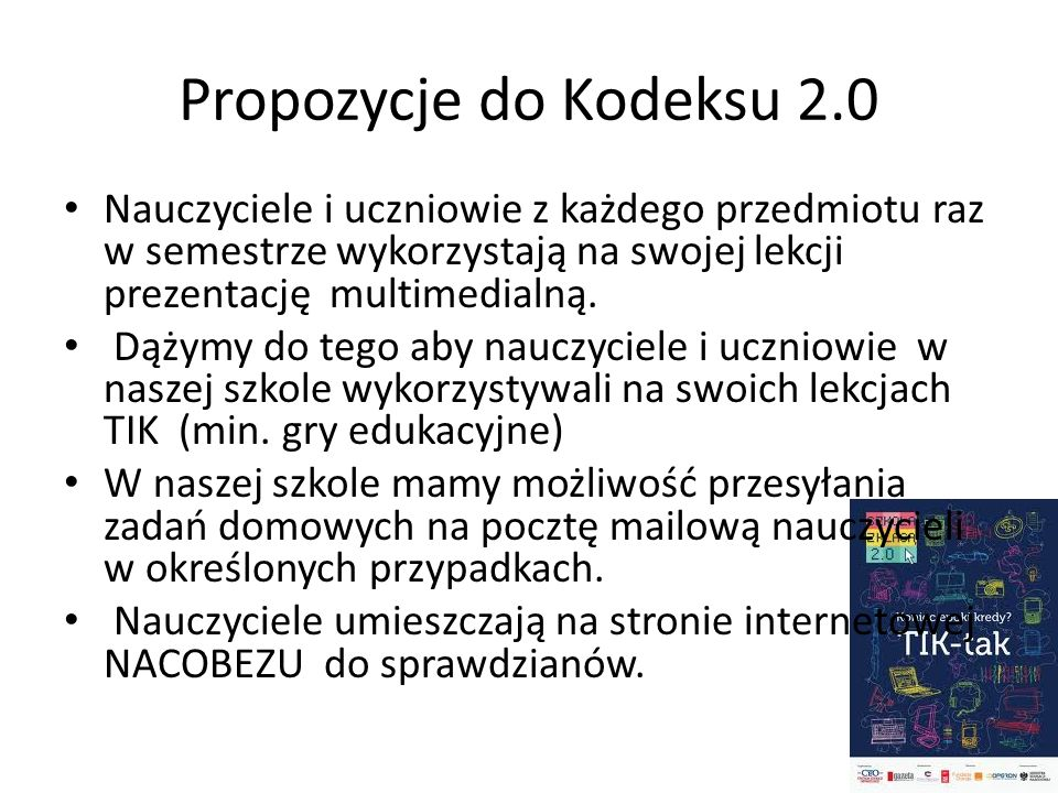 Propozycje do Kodeksu 2.0 Nauczyciele i uczniowie z każdego przedmiotu raz w semestrze wykorzystają na swojej lekcji prezentację multimedialną. Dążymy