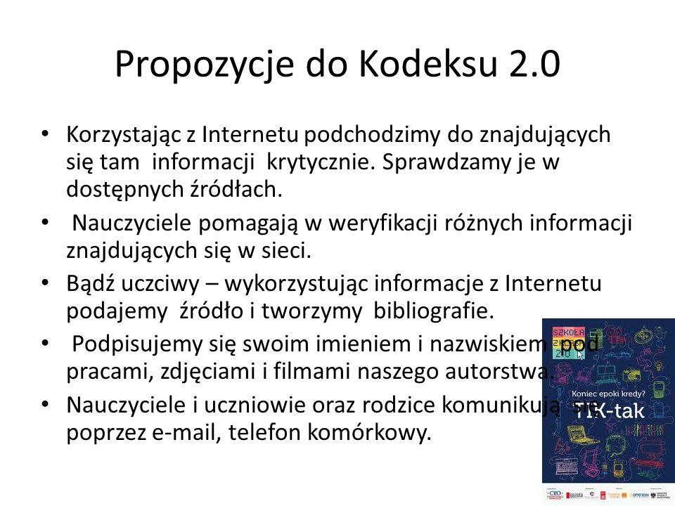 Propozycje do Kodeksu 2.0 Korzystając z Internetu podchodzimy do znajdujących się tam informacji krytycznie. Sprawdzamy je w dostępnych źródłach. Nauc