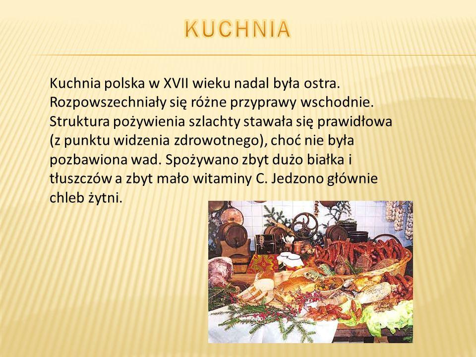 Kuchnia polska w XVII wieku nadal była ostra. Rozpowszechniały się różne przyprawy wschodnie. Struktura pożywienia szlachty stawała się prawidłowa (z