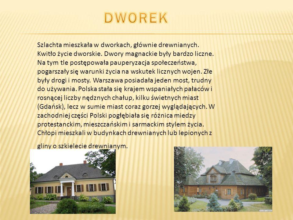 Szlachta mieszkała w dworkach, głównie drewnianych. Kwitło życie dworskie. Dwory magnackie były bardzo liczne. Na tym tle postępowała pauperyzacja spo