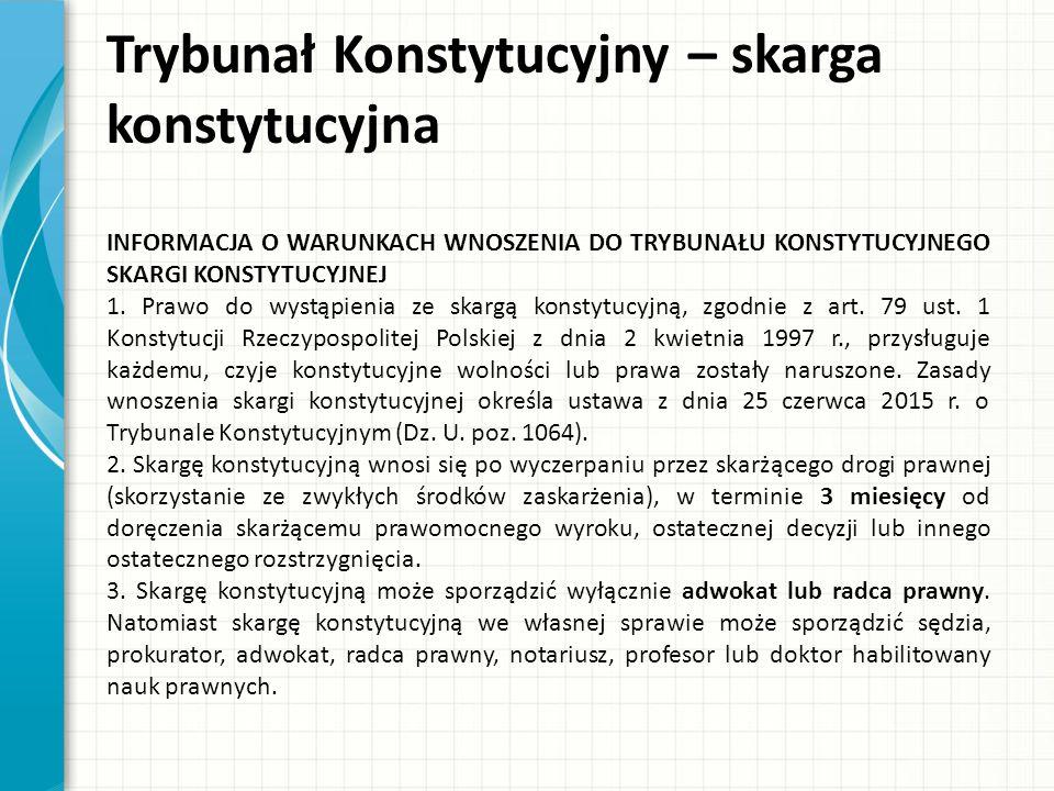 Trybunał Konstytucyjny – skarga konstytucyjna INFORMACJA O WARUNKACH WNOSZENIA DO TRYBUNAŁU KONSTYTUCYJNEGO SKARGI KONSTYTUCYJNEJ 1.