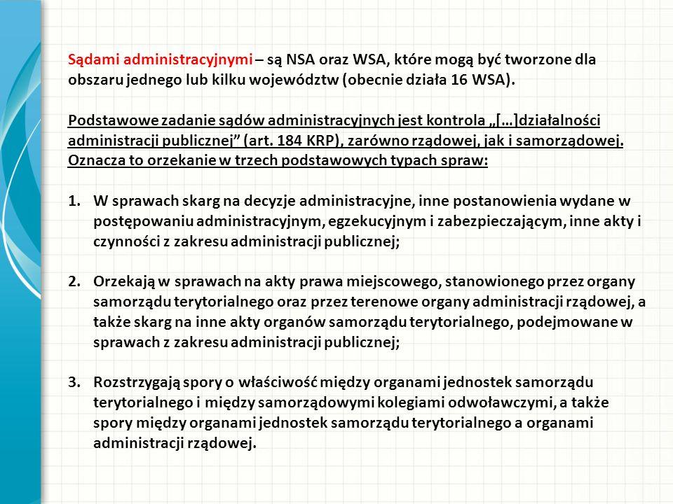 Sądami administracyjnymi – są NSA oraz WSA, które mogą być tworzone dla obszaru jednego lub kilku województw (obecnie działa 16 WSA).