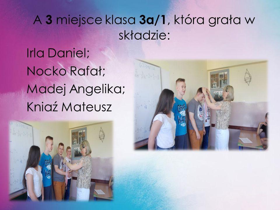 A 3 miejsce klasa 3a/1, która grała w składzie: Irla Daniel; Nocko Rafał; Madej Angelika; Kniaź Mateusz