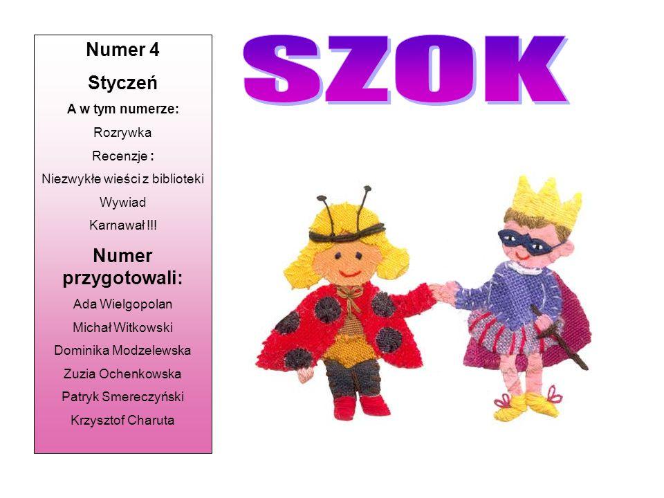 Numer 4 Styczeń A w tym numerze: Rozrywka Recenzje : Niezwykłe wieści z biblioteki Wywiad Karnawał !!.