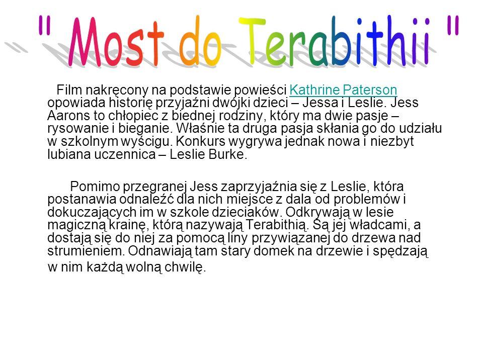 Film nakręcony na podstawie powieści Kathrine Paterson opowiada historię przyjaźni dwójki dzieci – Jessa i Leslie.