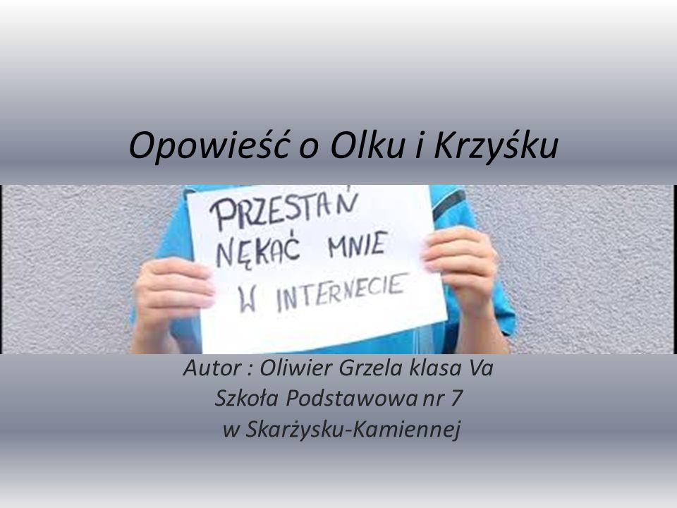 Opowieść o Olku i Krzyśku Autor : Oliwier Grzela klasa Va Szkoła Podstawowa nr 7 w Skarżysku-Kamiennej