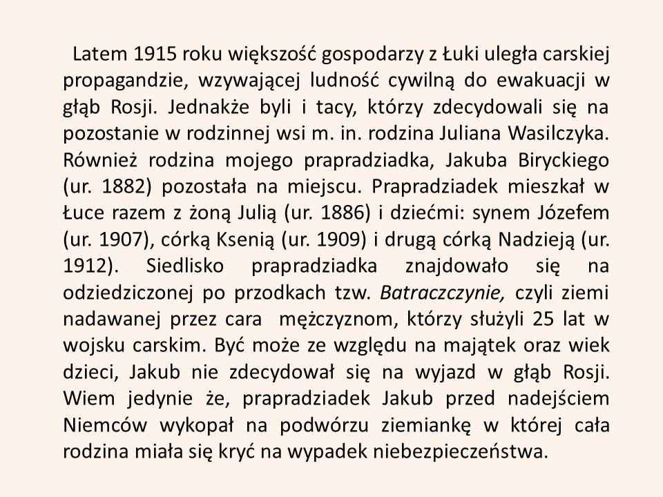 Latem 1915 roku większość gospodarzy z Łuki uległa carskiej propagandzie, wzywającej ludność cywilną do ewakuacji w głąb Rosji.
