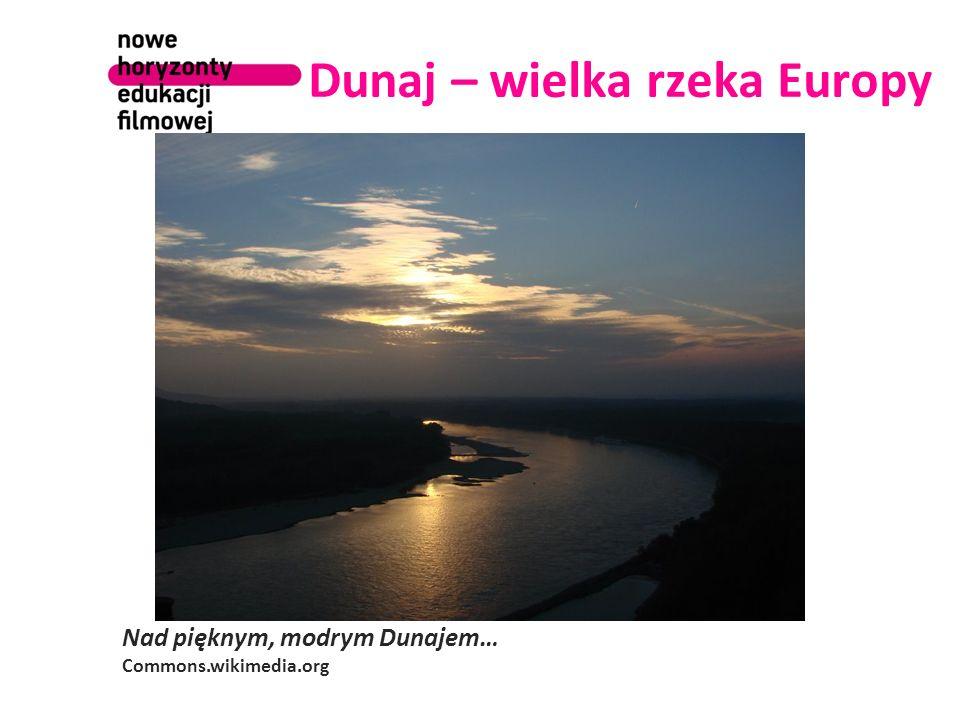 Dunaj – wielka rzeka Europy Nad pięknym, modrym Dunajem… Commons.wikimedia.org