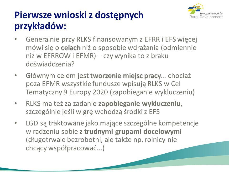 Pierwsze wnioski z dostępnych przykładów: celach Generalnie przy RLKS finansowanym z EFRR i EFS więcej mówi się o celach niż o sposobie wdrażania (odm