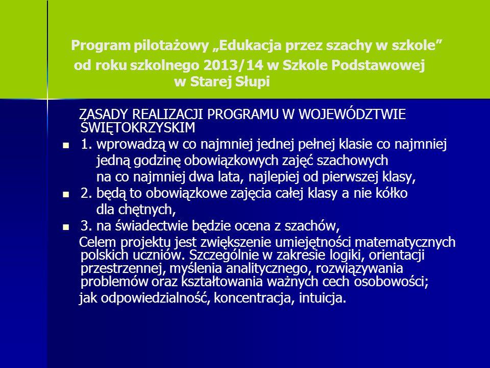 """Program pilotażowy """"Edukacja przez szachy w szkole"""" od roku szkolnego 2013/14 w Szkole Podstawowej w Starej Słupi ZASADY REALIZACJI PROGRAMU W WOJEWÓD"""