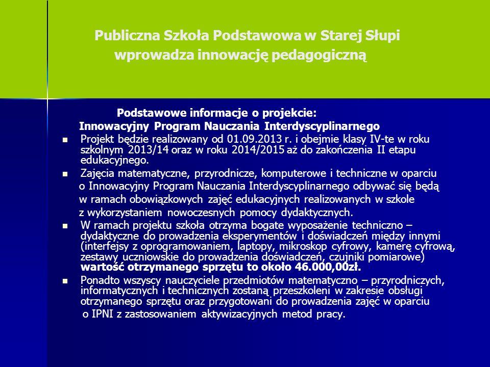 Publiczna Szkoła Podstawowa w Starej Słupi wprowadza innowację pedagogiczną Podstawowe informacje o projekcie: Innowacyjny Program Nauczania Interdysc