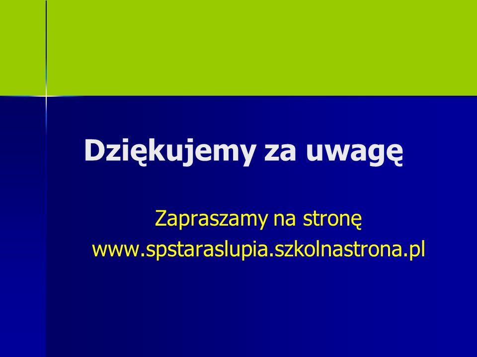 Dziękujemy za uwagę Zapraszamy na stronę www.spstaraslupia.szkolnastrona.pl