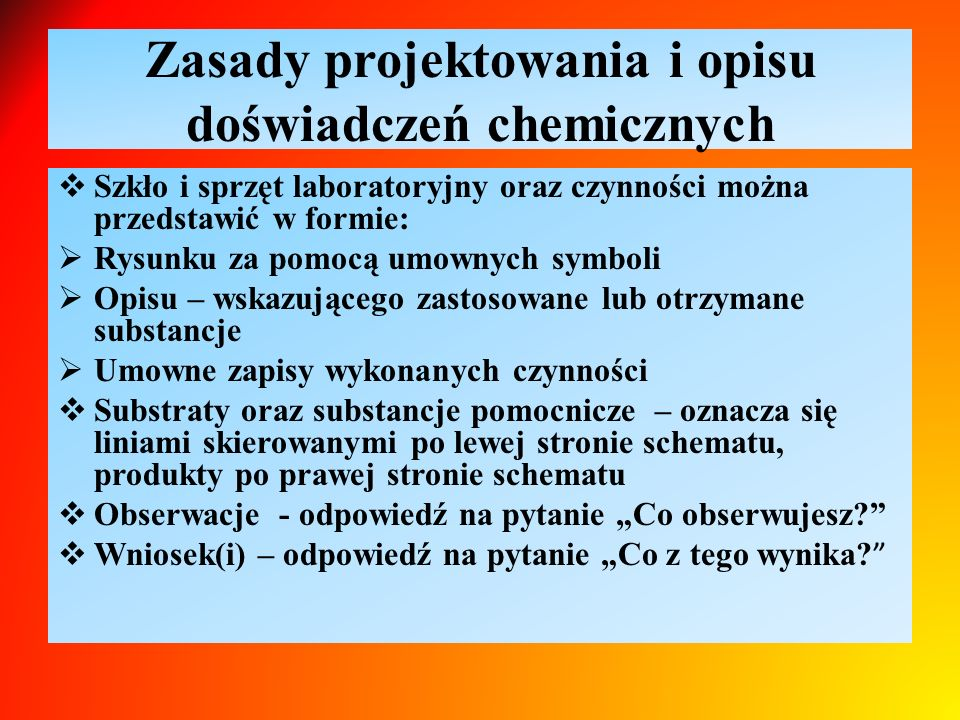 Zasady projektowania i opisu doświadczeń chemicznych  Szkło i sprzęt laboratoryjny oraz czynności można przedstawić w formie:  Rysunku za pomocą umo