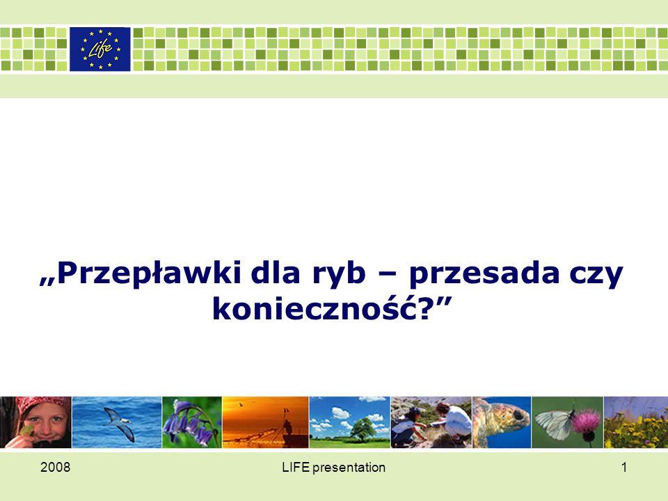 """2008LIFE presentation1 """"Przepławki dla ryb – przesada czy konieczność?"""""""
