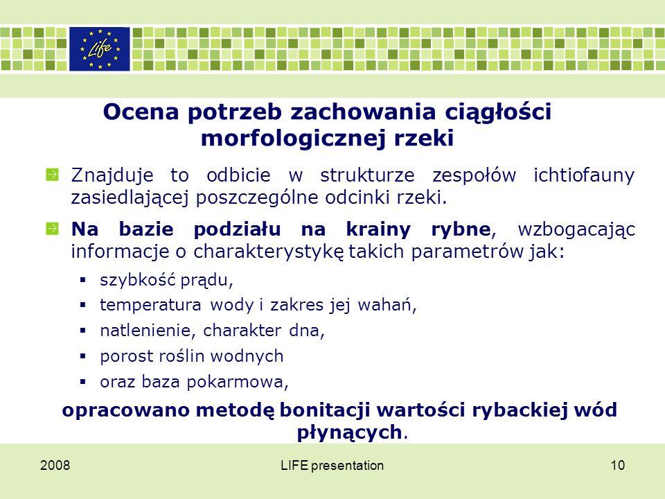 2008LIFE presentation10 Ocena potrzeb zachowania ciągłości morfologicznej rzeki Znajduje to odbicie w strukturze zespołów ichtiofauny zasiedlającej po