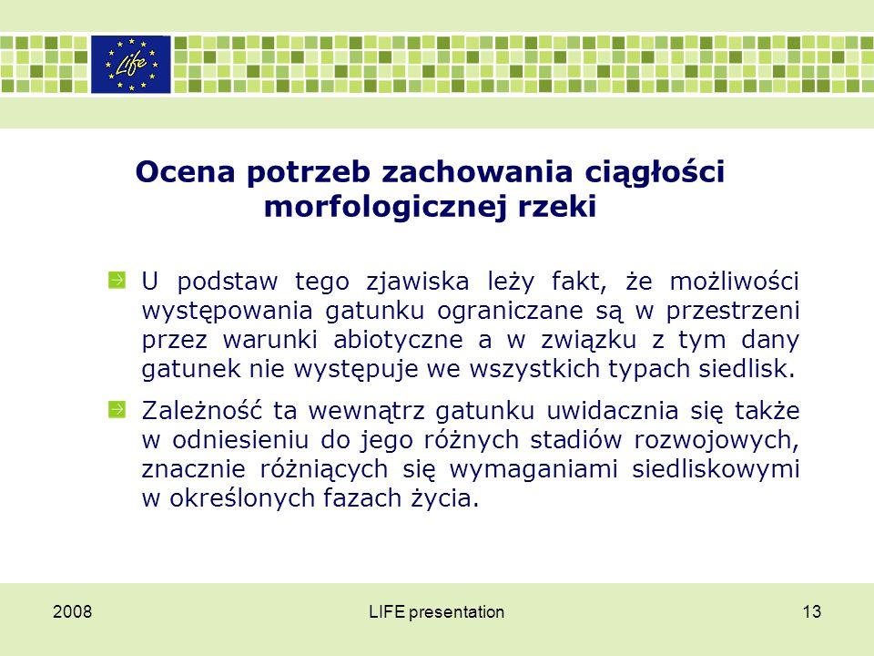 2008LIFE presentation13 Ocena potrzeb zachowania ciągłości morfologicznej rzeki U podstaw tego zjawiska leży fakt, że możliwości występowania gatunku