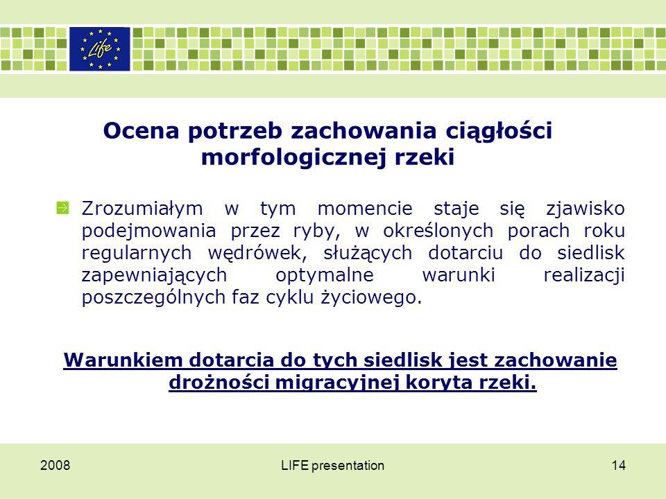 2008LIFE presentation14 Ocena potrzeb zachowania ciągłości morfologicznej rzeki Zrozumiałym w tym momencie staje się zjawisko podejmowania przez ryby,