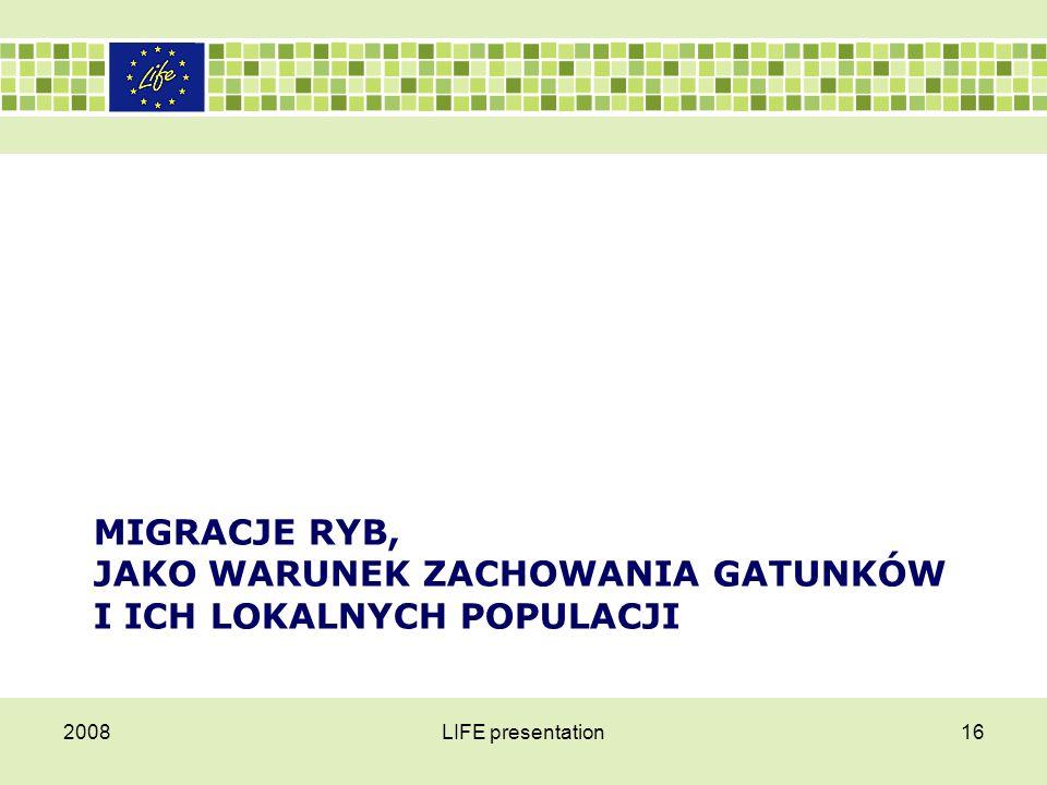 MIGRACJE RYB, JAKO WARUNEK ZACHOWANIA GATUNKÓW I ICH LOKALNYCH POPULACJI 2008LIFE presentation16