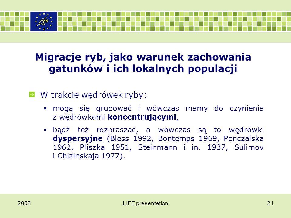 2008LIFE presentation21 Migracje ryb, jako warunek zachowania gatunków i ich lokalnych populacji W trakcie wędrówek ryby:  mogą się grupować i wówcza