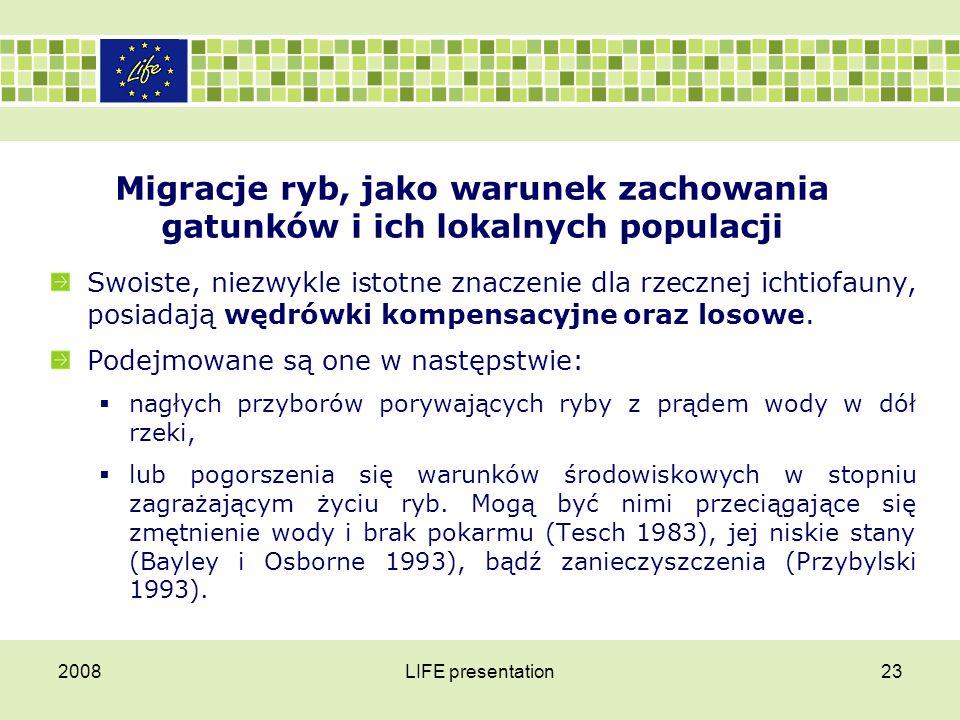 2008LIFE presentation23 Migracje ryb, jako warunek zachowania gatunków i ich lokalnych populacji Swoiste, niezwykle istotne znaczenie dla rzecznej ich
